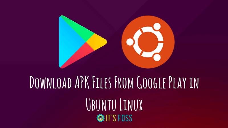 Opensofty Cara Mengunduh Fail Apk Dari Google Play Di Ubuntu Linux